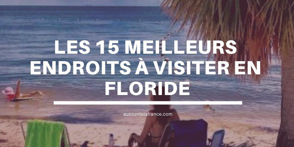 Les 15 meilleurs endroits à visiter en Floride
